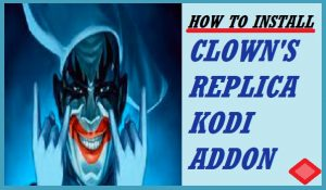 Read more about the article HOW TO INSTALL CLOWN'S REPLICA ADDON ON KODI / FIRESTICK, IN 3 EASY STEPS – FIRESTICKTV.COM