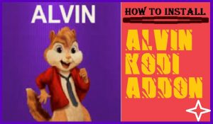 Read more about the article HOW TO INSTALL ALVIN ADDON ON KODI / FIRESTICK TV IN 3 EASY STEPS