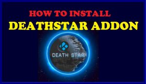 Read more about the article HOW TO INSTALL DEATHSTAR ADDON ON KODI IN 3 EASY STEPS