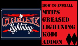Read more about the article HOW TO INSTALL MTB'S GREASED LIGHTNING KODI ADDON IN 3 EASY STEPS
