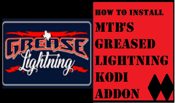 HOW TO INSTALL MTB'S GREASED LIGHTNING KODI ADDON IN 3 EASY STEPS