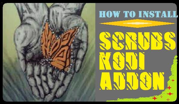 HOW TO INSTALL SCRUBS KODI ADDON IN 3 EASY STEPS