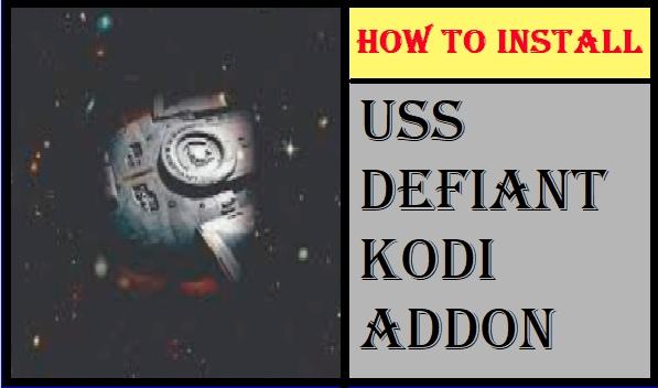 HOW TO INSTALL USS DEFIANT KODI ADDON IN 3 EASY STEPS