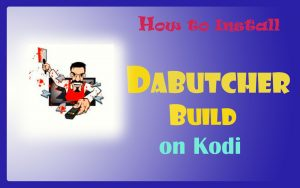 How to Install DaButcher Build on Kodi in Easy 2 Steps