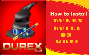 Read more about the article How to Install Durex Build on Kodi 17.6 in Easy 3 Steps