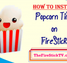 How to Install Popcorn Time on FireStick in easy Steps 2021