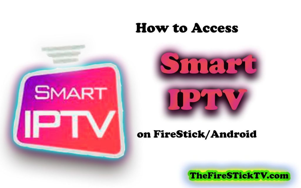 How to access Smart IPTV on Firestick/Android in Easy Steps 2021 - Features and overview