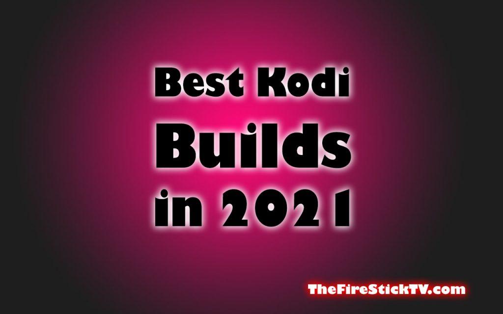 Best Kodi Builds in 2021 - updated