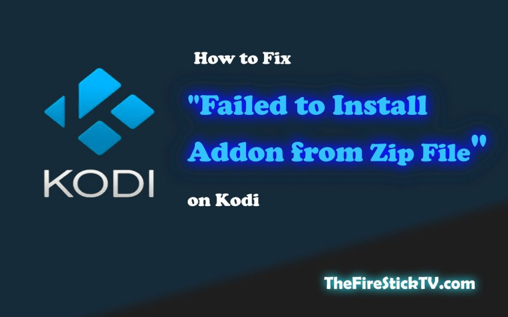 """How to Fix """"Failed to Install Addon from Zip File"""" on Kodi in Easy Steps 2021"""