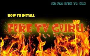 How to Install Fire TV GURU Build on Kodi 17.6 Krypton in Easy Steps