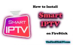 How to Install Smart IPTV on FireStick in Easy Steps 2021