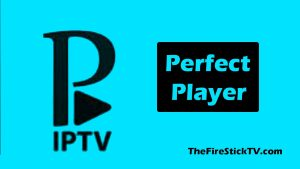 Perfect Player for FireStick and Android TV Box In 3 Easy Steps