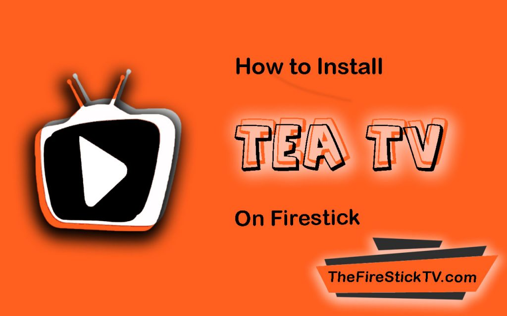 How to Install TeaTV on FireStick in Easy Steps 2021
