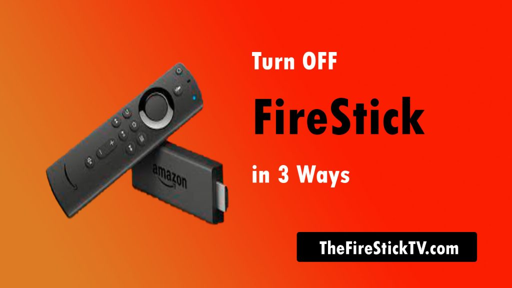 How to Turn off Firestick - 3 Easy Ways to Turn Off Amazon Fire TV Stick