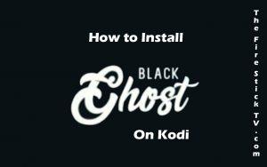 How to Install Black Ghost Addon on Kodi 17.6 Krypton in Easy Steps