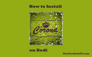 Read more about the article How to Install Corona Addon on Kodi in Easy Steps 2021