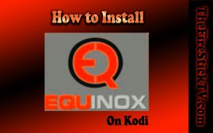Read more about the article How to Install Equinox Build on Kodi in Easy 2 Steps