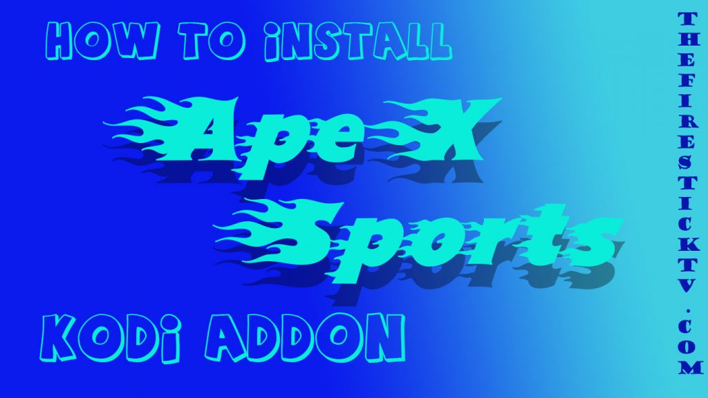 How to Install ApeX Sports Kodi Addon in Easy Steps (2021)