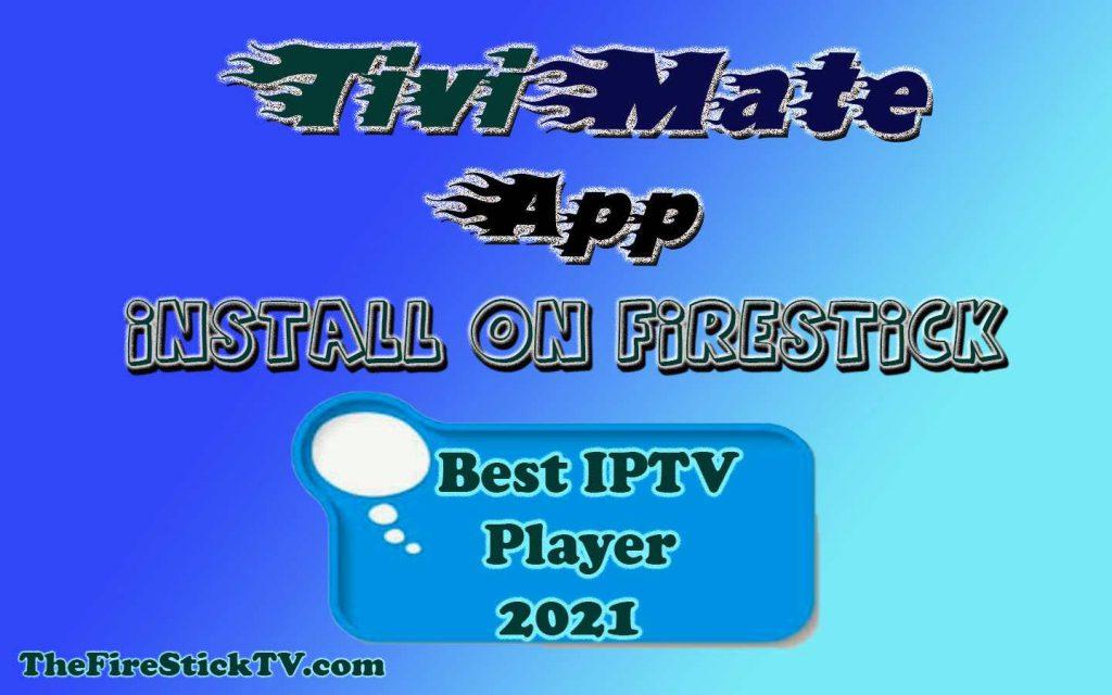 TiviMate App Install on FireStick in Easy Steps - Best IPTV Player 2021