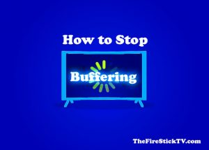 How to Stop Buffering on FireStick in Easy Way 2021