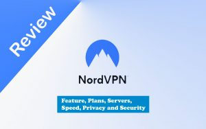 NordVPN Review 2021 - Price & Plan, Features, Servers, Speed