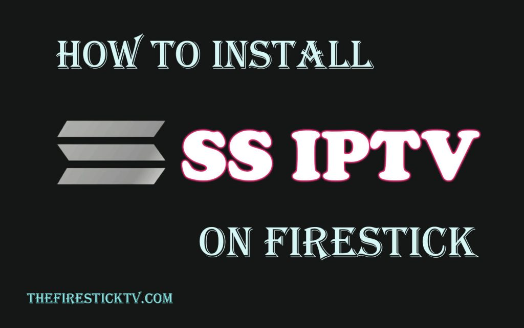 How to install SS IPTV On FireStick in Easy Steps 2021