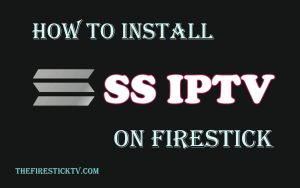 Read more about the article How to install SS IPTV On FireStick in Easy Steps 2021