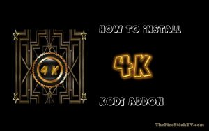 Read more about the article [ Easy Method ] 4K Kodi Addon – Installation Process Step By Step 2021