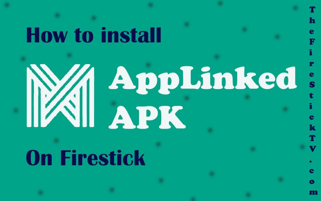How to Install & AppLinked APK on FireStick in Easy Steps 2021