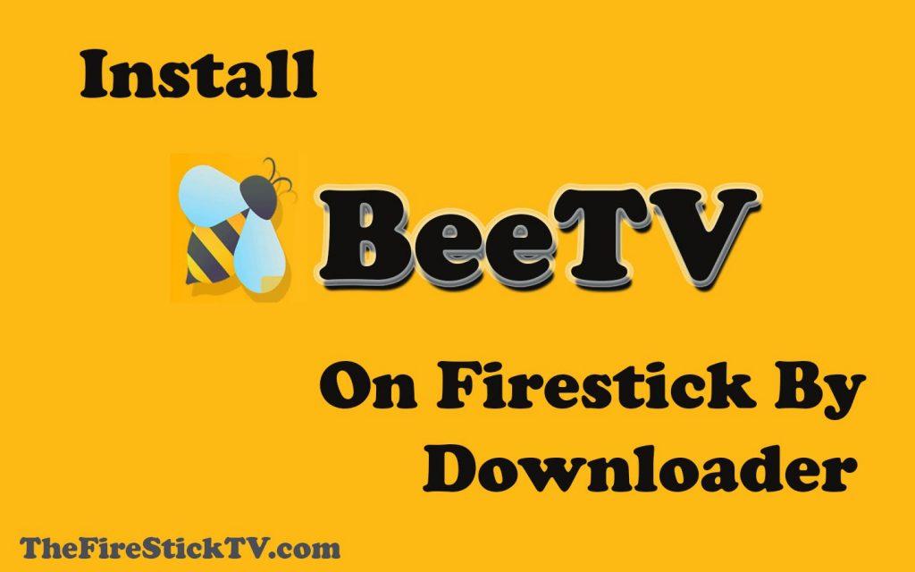 Install BeeTV on FireStick By Downloader App in Easy Steps 2021