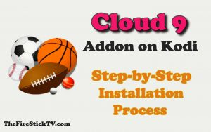 Read more about the article Cloud 9 Addon on Kodi – Step-by-Step Installation Process