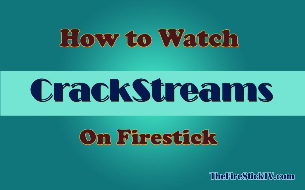 How to Watch CrackStreams on FireStick in Easy Steps 2021