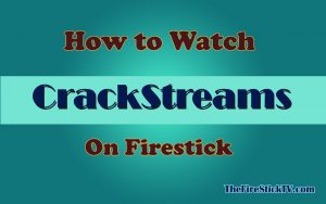 Read more about the article How to Watch CrackStreams on FireStick in Easy Steps 2021 – Installation Process