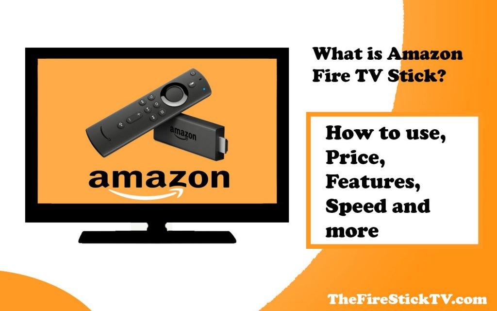 What is Amazon Fire TV Stick? - How to use, Price, Features, Speed in 2021