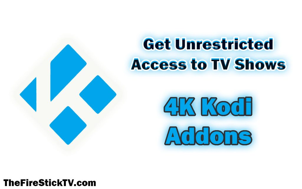 Get Unrestricted Access to TV Shows: Benefits of Installing 4K Kodi Addons