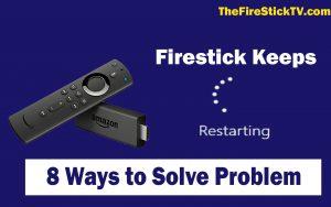 Firestick Keeps Restarting - 8 Ways to Solve Problem