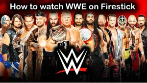 How to Watch WWE on FireStick 2021- WWE Network and PPV